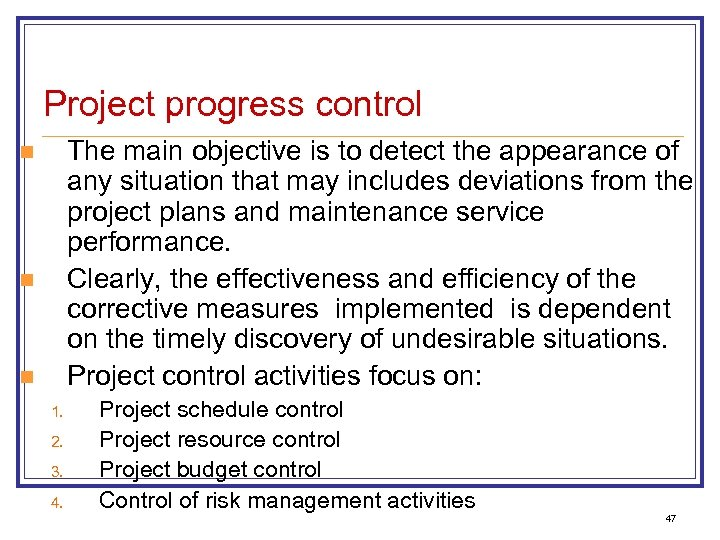 Project progress control The main objective is to detect the appearance of any situation