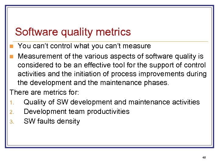 Software quality metrics You can't control what you can't measure n Measurement of the