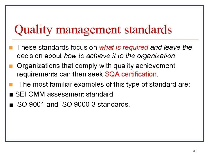 Quality management standards These standards focus on what is required and leave the decision