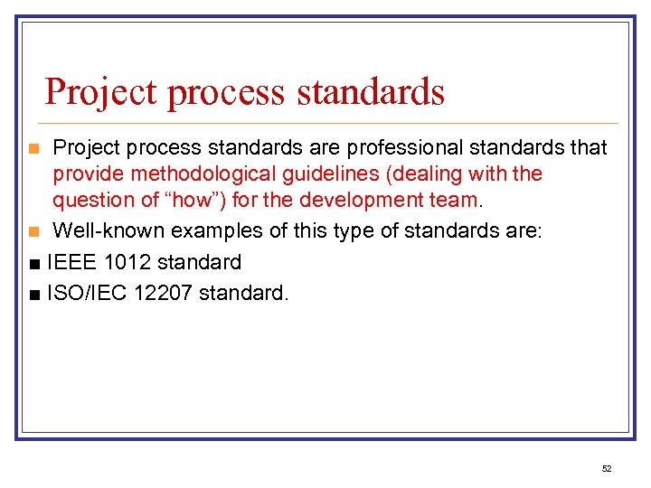 Project process standards are professional standards that provide methodological guidelines (dealing with the question