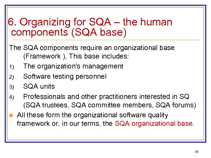 6. Organizing for SQA – the human components (SQA base) The SQA components require