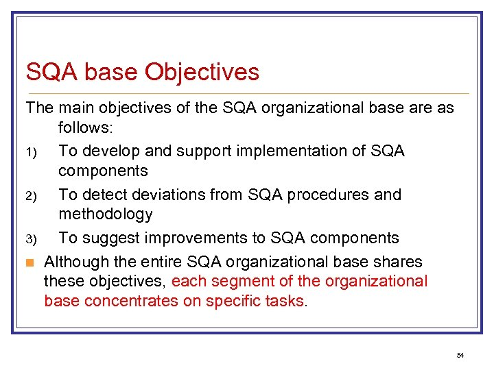 SQA base Objectives The main objectives of the SQA organizational base are as follows: