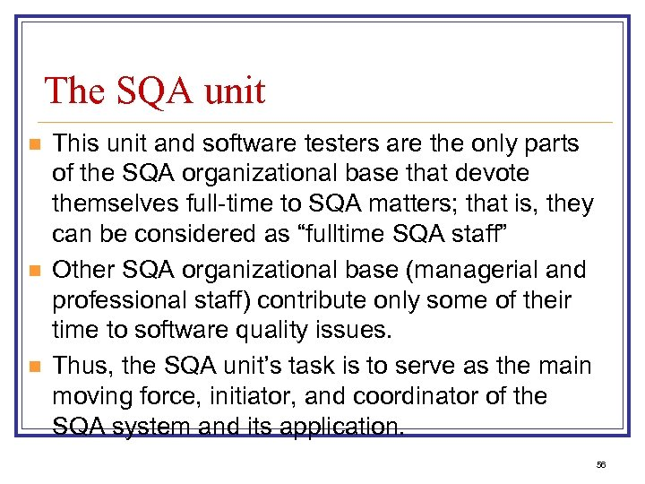 The SQA unit n n n This unit and software testers are the only