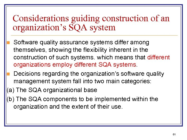 Considerations guiding construction of an organization's SQA system Software quality assurance systems differ among