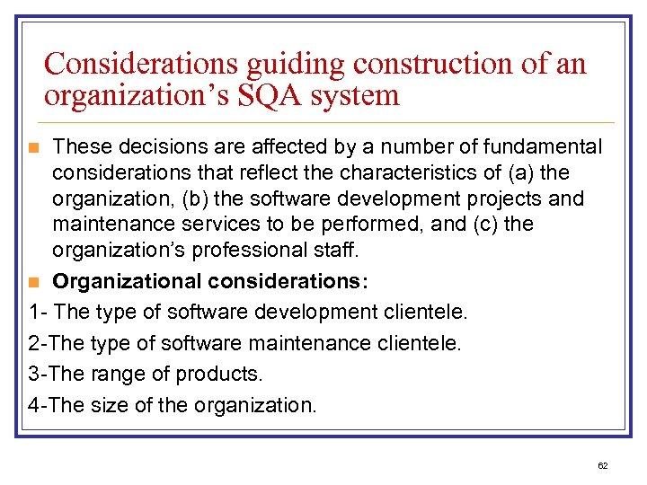 Considerations guiding construction of an organization's SQA system These decisions are affected by a