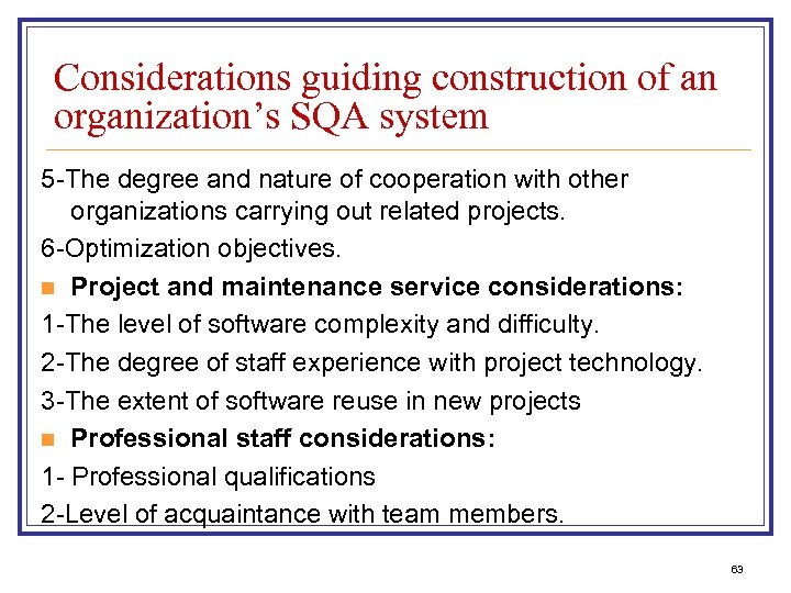 Considerations guiding construction of an organization's SQA system 5 -The degree and nature of