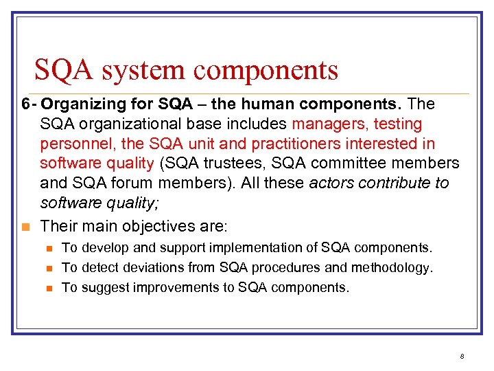 SQA system components 6 - Organizing for SQA – the human components. The SQA