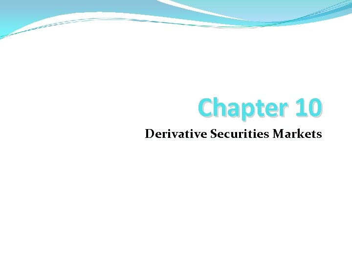 Chapter 10 Derivative Securities Markets