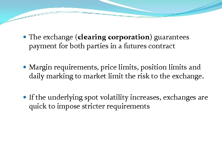 The exchange (clearing corporation) guarantees payment for both parties in a futures contract