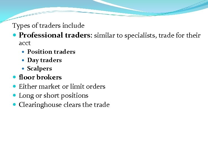 Types of traders include Professional traders: similar to specialists, trade for their acct Position