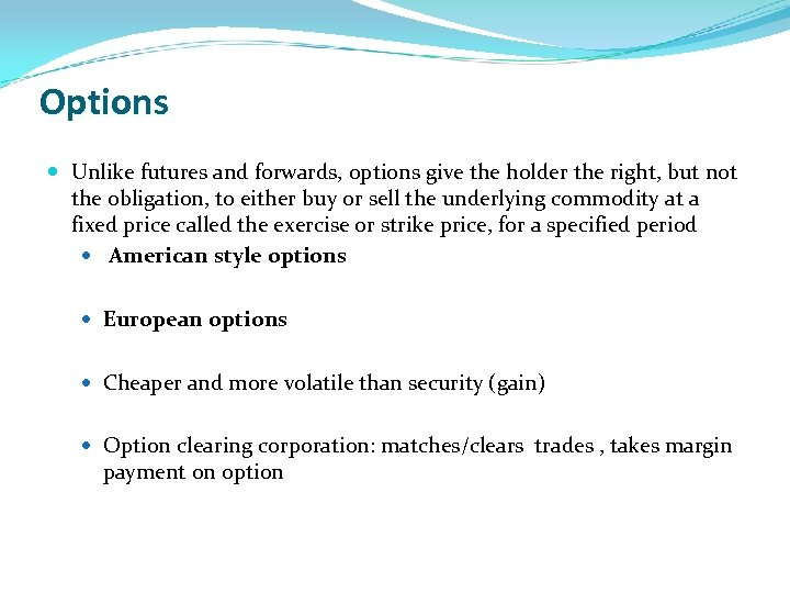 Options Unlike futures and forwards, options give the holder the right, but not the