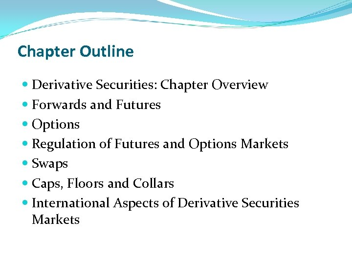 Chapter Outline Derivative Securities: Chapter Overview Forwards and Futures Options Regulation of Futures and