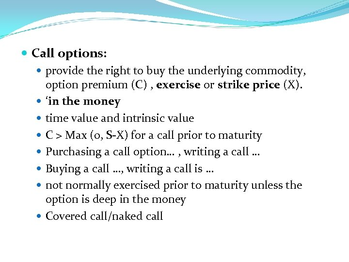 Call options: provide the right to buy the underlying commodity, option premium (C)