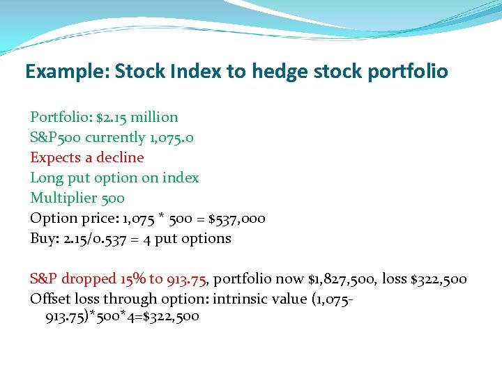Example: Stock Index to hedge stock portfolio Portfolio: $2. 15 million S&P 500 currently