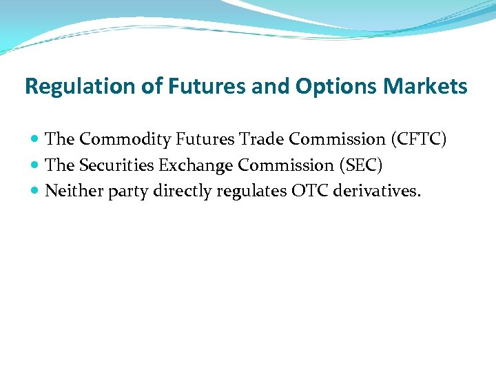 Regulation of Futures and Options Markets The Commodity Futures Trade Commission (CFTC) The Securities