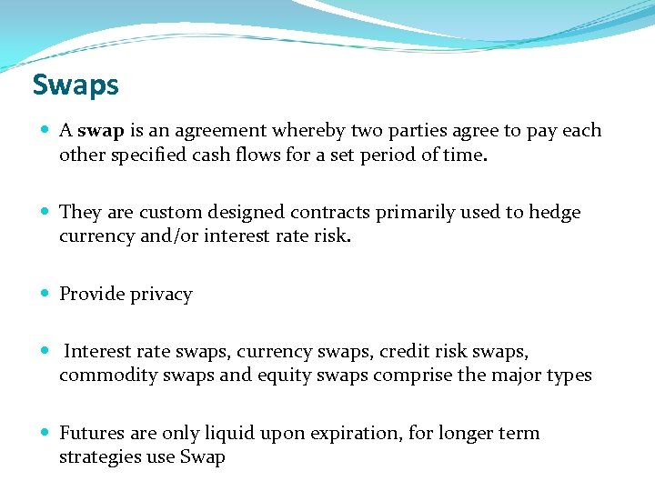 Swaps A swap is an agreement whereby two parties agree to pay each other