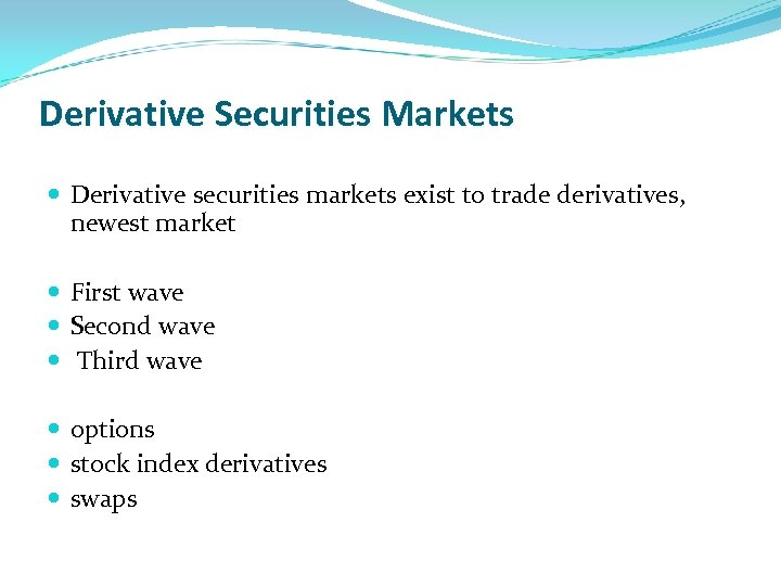 Derivative Securities Markets Derivative securities markets exist to trade derivatives, newest market First wave