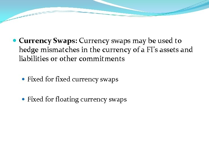 Currency Swaps: Currency swaps may be used to hedge mismatches in the currency