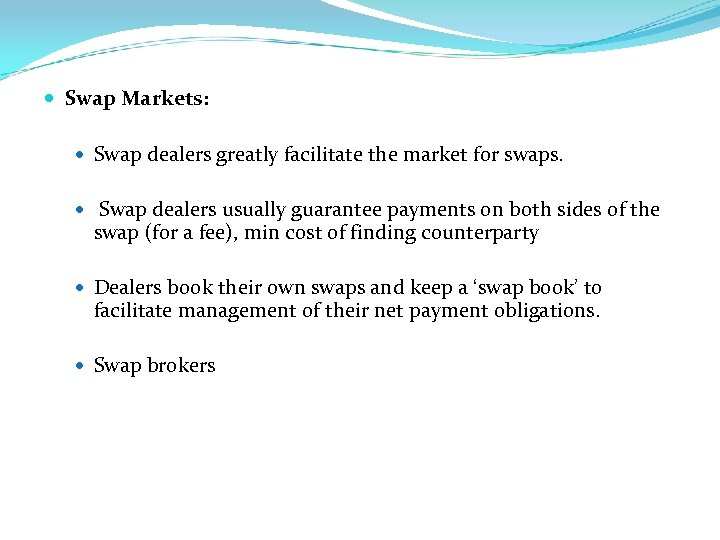 Swap Markets: Swap dealers greatly facilitate the market for swaps. Swap dealers usually