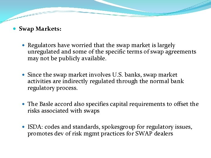 Swap Markets: Regulators have worried that the swap market is largely unregulated and