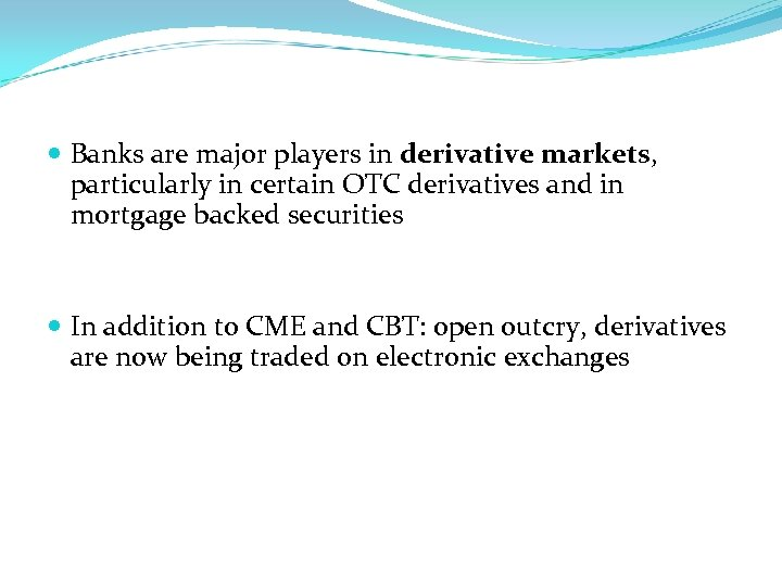 Banks are major players in derivative markets, particularly in certain OTC derivatives and