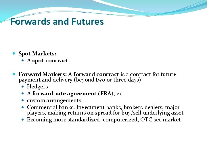 Forwards and Futures Spot Markets: A spot contract Forward Markets: A forward contract is