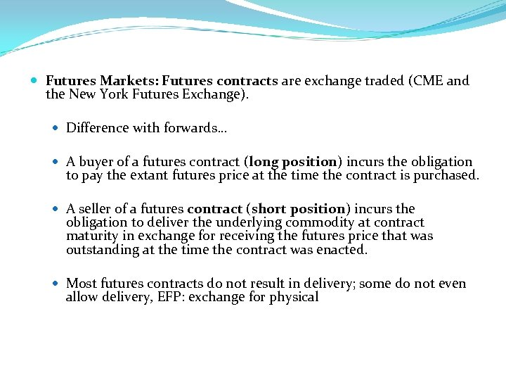 Futures Markets: Futures contracts are exchange traded (CME and the New York Futures