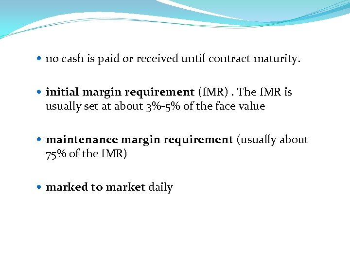 no cash is paid or received until contract maturity. initial margin requirement (IMR).