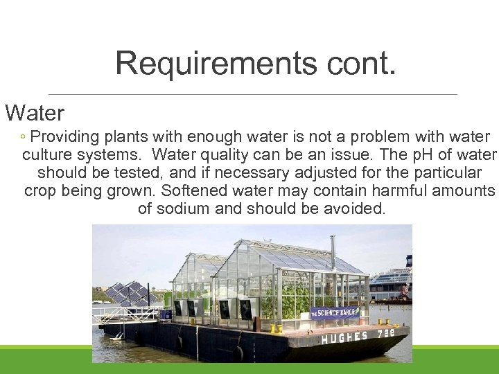 Requirements cont. Water ◦ Providing plants with enough water is not a problem with