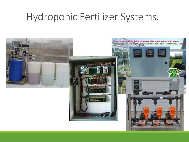 Hydroponic Fertilizer Systems.