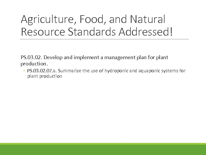 Agriculture, Food, and Natural Resource Standards Addressed! PS. 03. 02. Develop and implement a