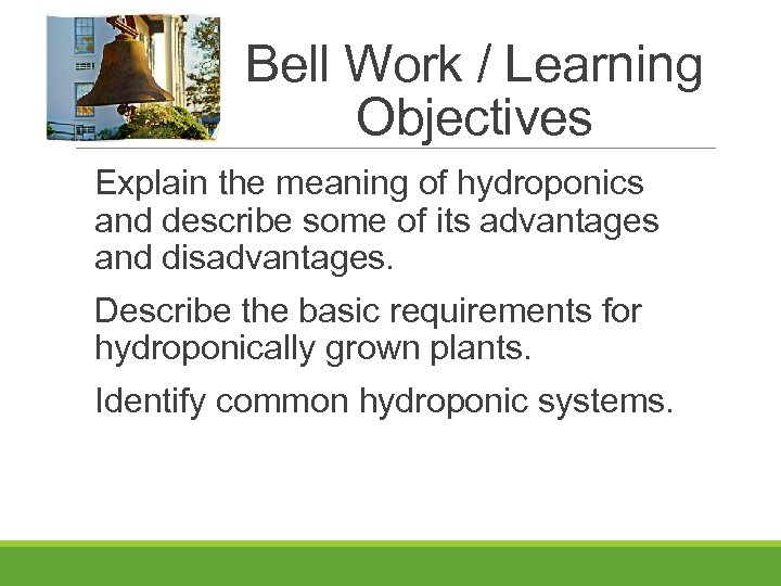 Bell Work / Learning Objectives Explain the meaning of hydroponics and describe some of