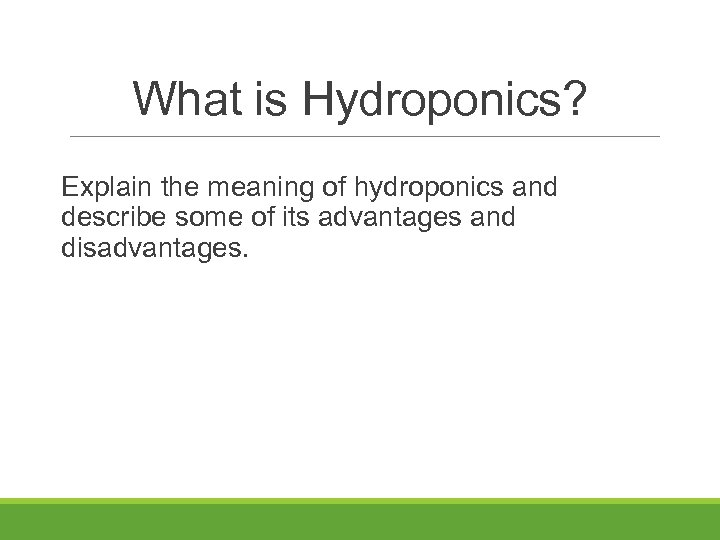 What is Hydroponics? Explain the meaning of hydroponics and describe some of its advantages