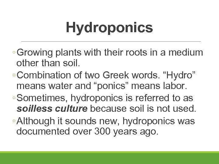 Hydroponics ◦ Growing plants with their roots in a medium other than soil. ◦