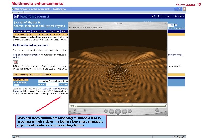 Multimedia enhancements More and more authors are supplying multimedia files to accompany their articles,
