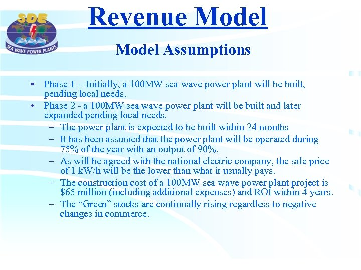 Revenue Model Assumptions • Phase 1 - Initially, a 100 MW sea wave power