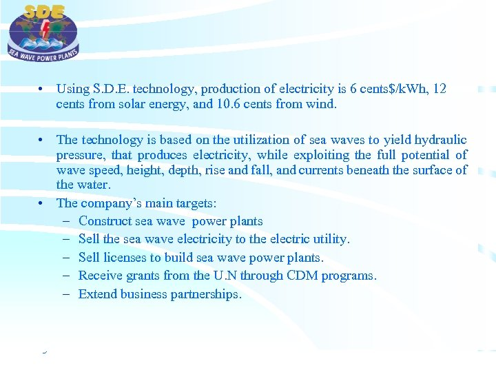• Using S. D. E. technology, production of electricity is 6 cents$/k. Wh,