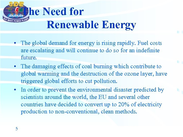 The Need for Renewable Energy • The global demand for energy is rising rapidly.