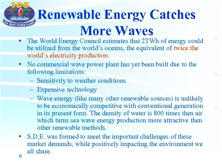 Renewable Energy Catches More Waves • The World Energy Council estimates that 2 TWh