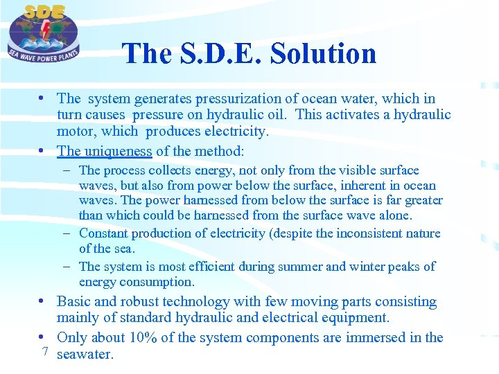 The S. D. E. Solution • The system generates pressurization of ocean water, which