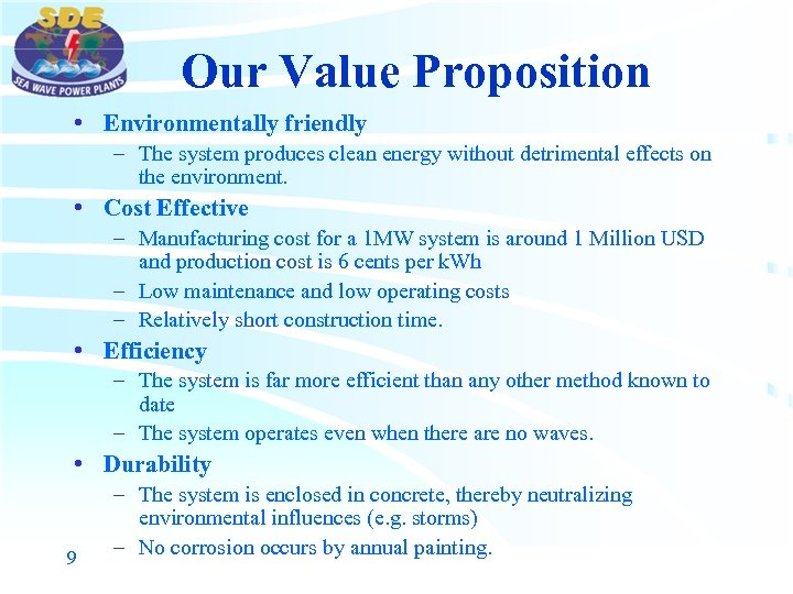 Our Value Proposition • Environmentally friendly – The system produces clean energy without detrimental
