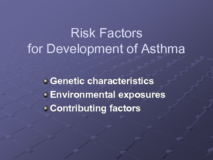 Risk Factors for Development of Asthma Genetic characteristics Environmental exposures Contributing factors