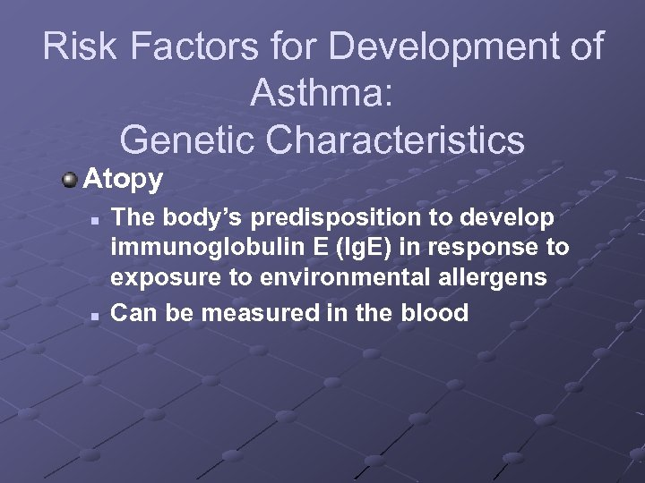 Risk Factors for Development of Asthma: Genetic Characteristics Atopy n n The body's predisposition