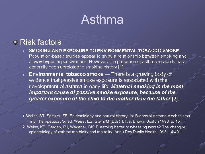 Asthma Risk factors n n SMOKING AND EXPOSURE TO ENVIRONMENTAL TOBACCO SMOKE — Population-based