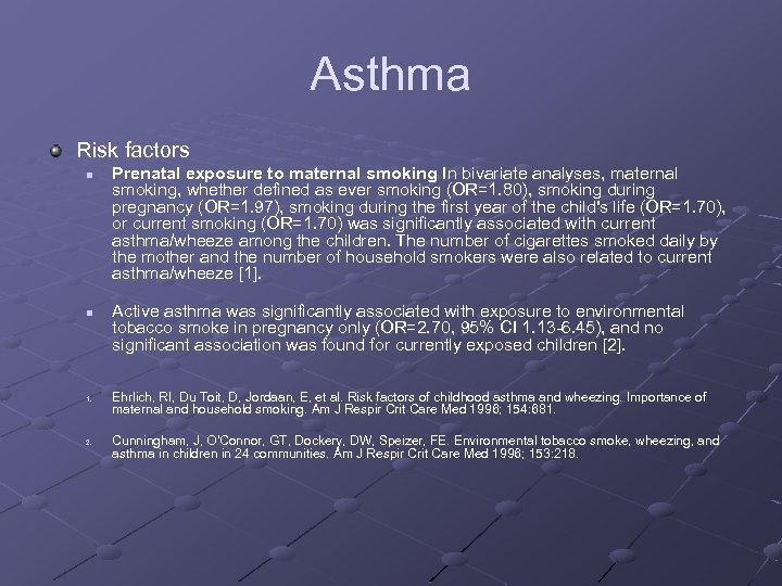 Asthma Risk factors n n 1. 2. Prenatal exposure to maternal smoking In bivariate