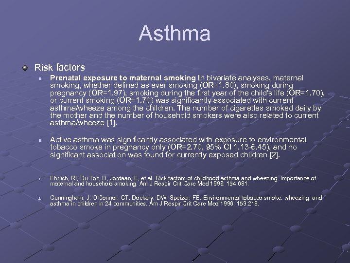 Asthma Risk factors n n 1. 2. Prenatal exposure to maternal smoking In bivariate