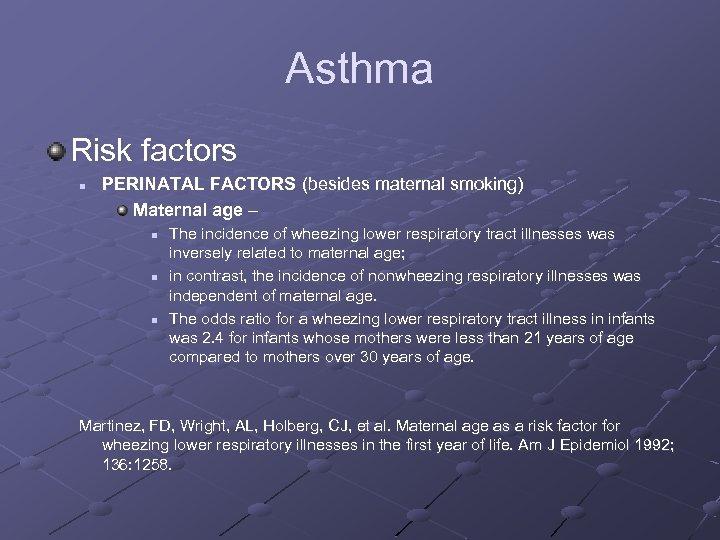 Asthma Risk factors n PERINATAL FACTORS (besides maternal smoking) Maternal age – n n