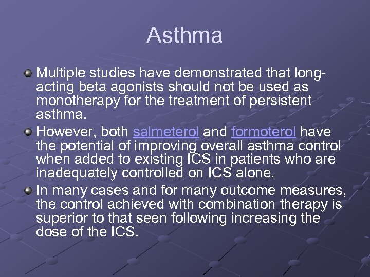 Asthma Multiple studies have demonstrated that longacting beta agonists should not be used as