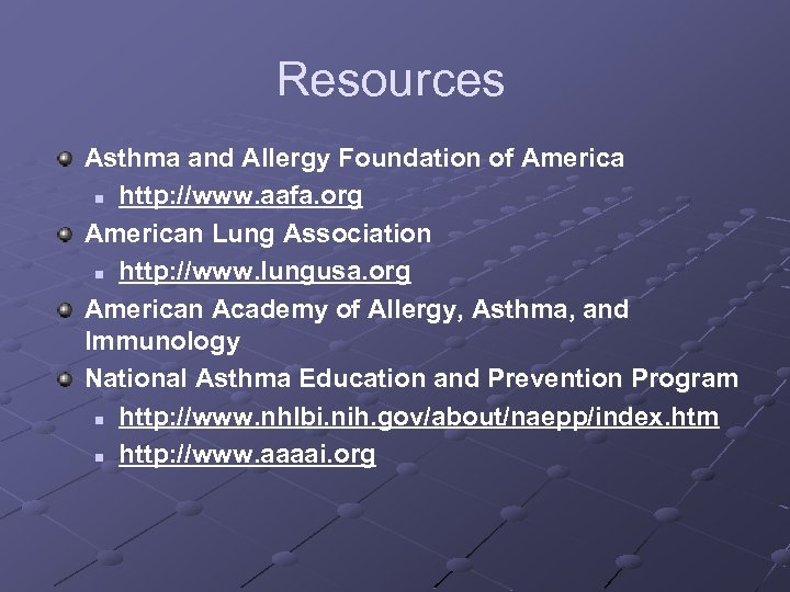 Resources Asthma and Allergy Foundation of America n http: //www. aafa. org American Lung