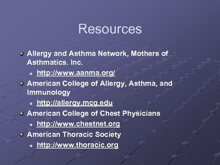 Resources Allergy and Asthma Network, Mothers of Asthmatics. Inc. n http: //www. aanma. org/